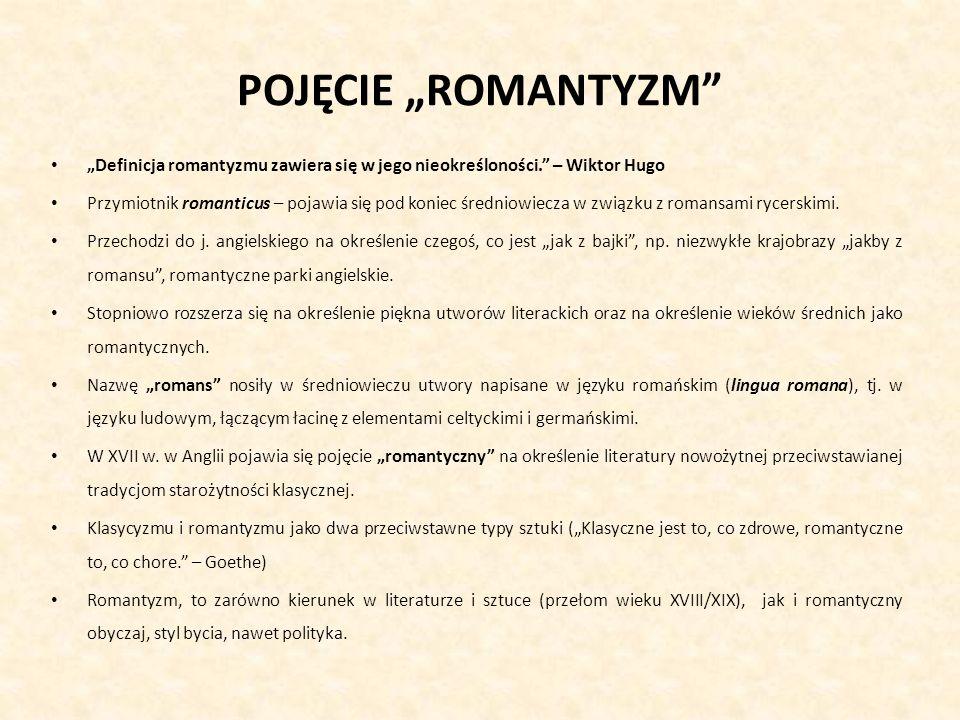 """POJĘCIE """"ROMANTYZM """"Definicja romantyzmu zawiera się w jego nieokreśloności. – Wiktor Hugo."""