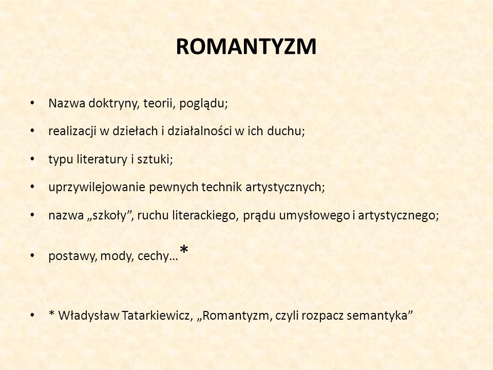 ROMANTYZM Nazwa doktryny, teorii, poglądu;