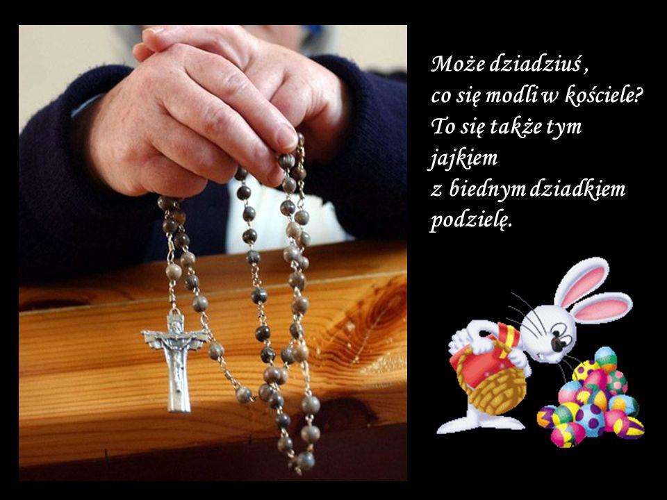 Może dziadziuś , co się modli w kościele
