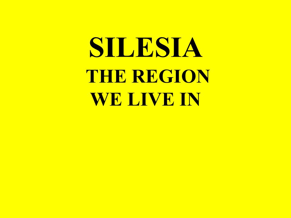 SILESIA THE REGION WE LIVE IN