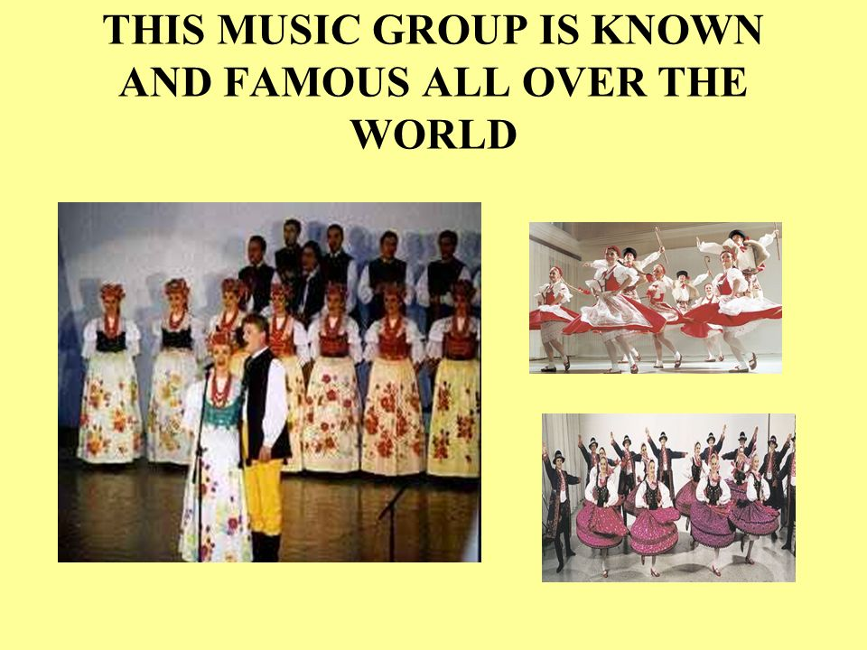 THIS MUSIC GROUP IS KNOWN AND FAMOUS ALL OVER THE WORLD