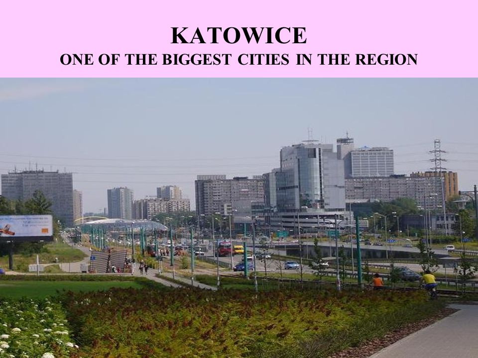 KATOWICE ONE OF THE BIGGEST CITIES IN THE REGION