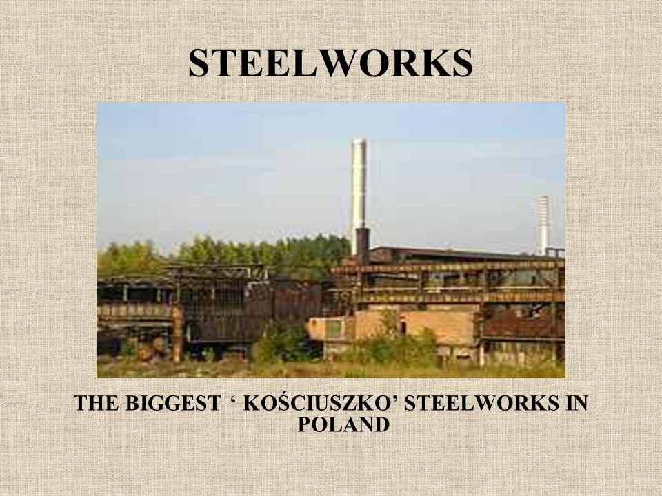 THE BIGGEST ' KOŚCIUSZKO' STEELWORKS IN POLAND