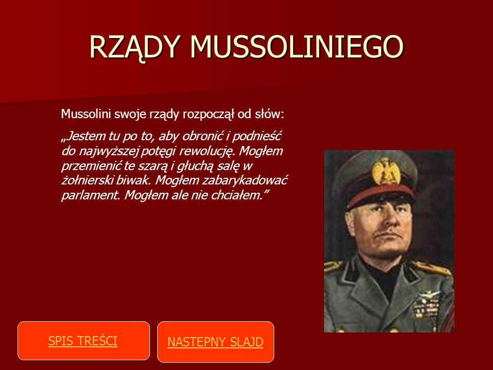 RZĄDY MUSSOLINIEGO Mussolini swoje rządy rozpoczął od słów: