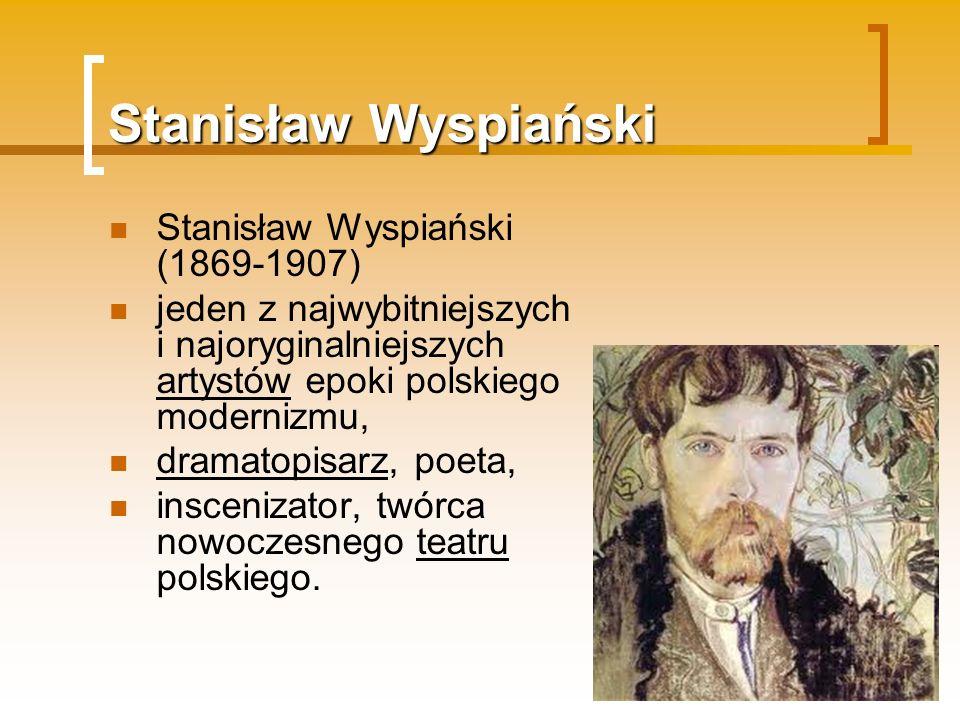 Stanisław Wyspiański Stanisław Wyspiański (1869-1907)