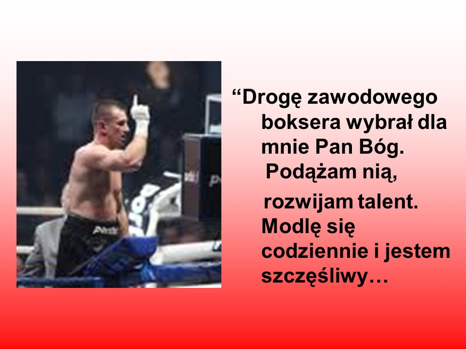 Drogę zawodowego boksera wybrał dla mnie Pan Bóg. Podążam nią,