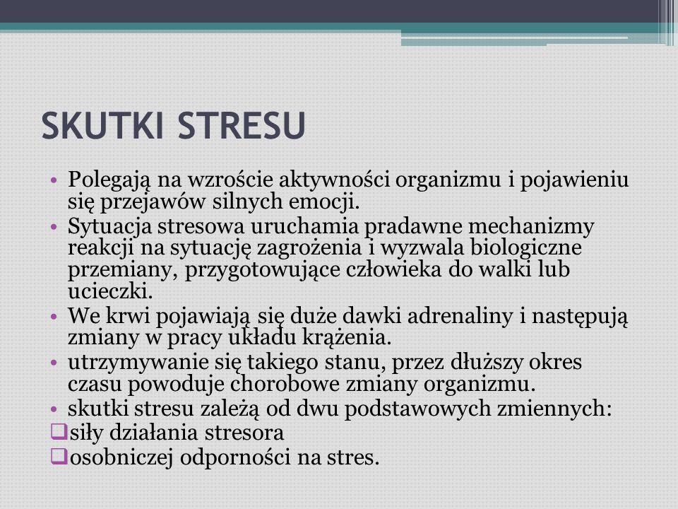 SKUTKI STRESU Polegają na wzroście aktywności organizmu i pojawieniu się przejawów silnych emocji.