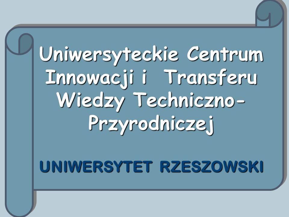Uniwersyteckie Centrum Innowacji i Transferu Wiedzy Techniczno- Przyrodniczej UNIWERSYTET RZESZOWSKI