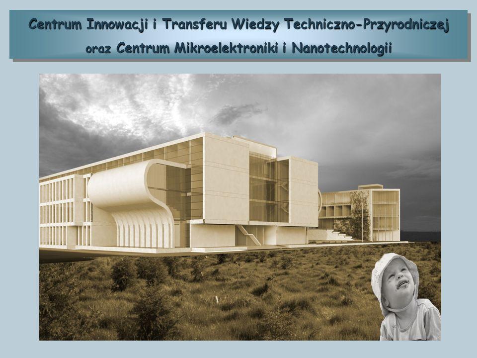 Centrum Innowacji i Transferu Wiedzy Techniczno-Przyrodniczej oraz Centrum Mikroelektroniki i Nanotechnologii