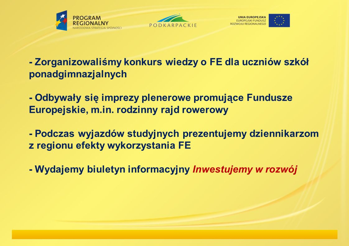 - Zorganizowaliśmy konkurs wiedzy o FE dla uczniów szkół ponadgimnazjalnych - Odbywały się imprezy plenerowe promujące Fundusze Europejskie, m.in.