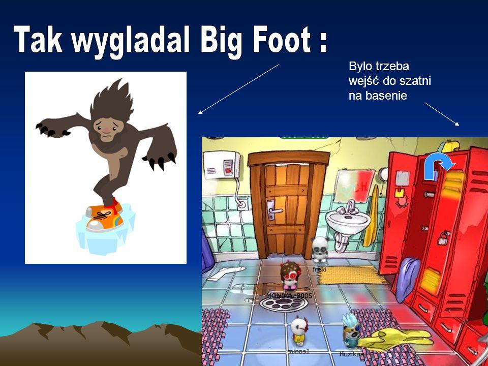 Tak wygladal Big Foot : Bylo trzeba wejść do szatni na basenie