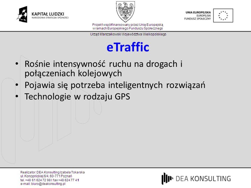 eTraffic Rośnie intensywność ruchu na drogach i połączeniach kolejowych. Pojawia się potrzeba inteligentnych rozwiązań.