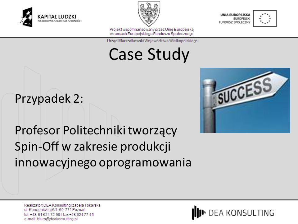 Case Study Przypadek 2: Profesor Politechniki tworzący Spin-Off w zakresie produkcji innowacyjnego oprogramowania.
