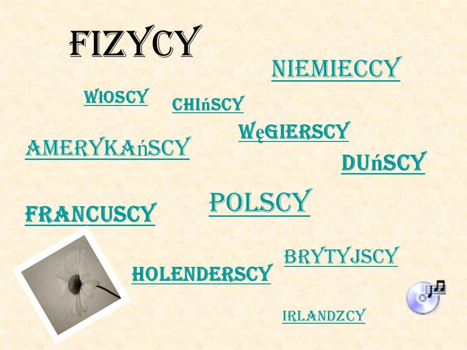 FIZYCY Polscy Niemieccy Amerykańscy Duńscy Francuscy Węgierscy