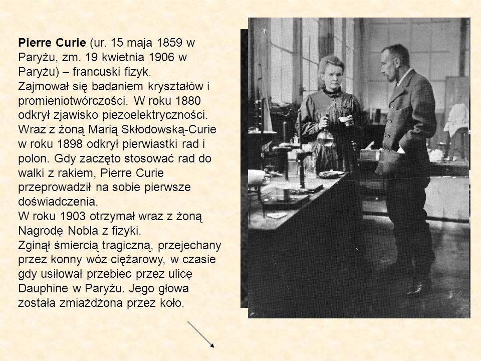 Pierre Curie (ur. 15 maja 1859 w Paryżu, zm