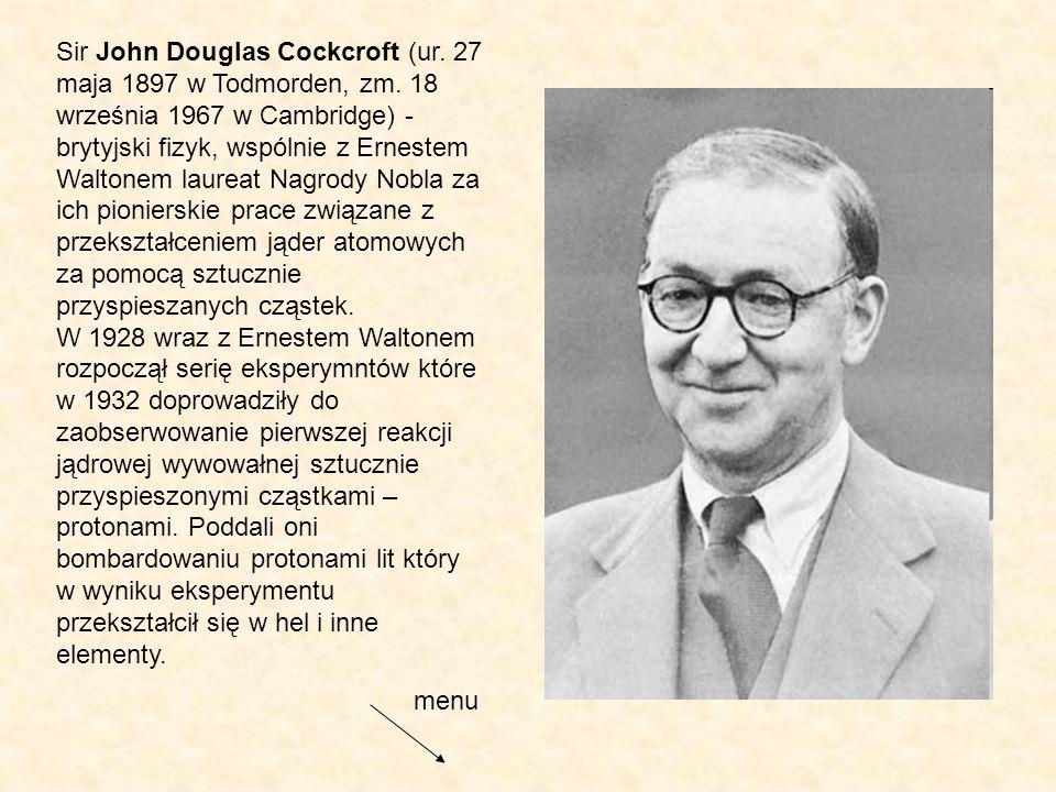 Sir John Douglas Cockcroft (ur. 27 maja 1897 w Todmorden, zm