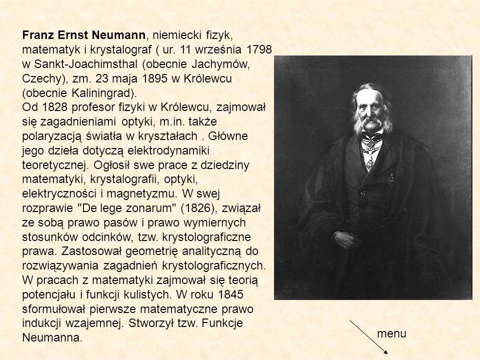 Franz Ernst Neumann, niemiecki fizyk, matematyk i krystalograf ( ur