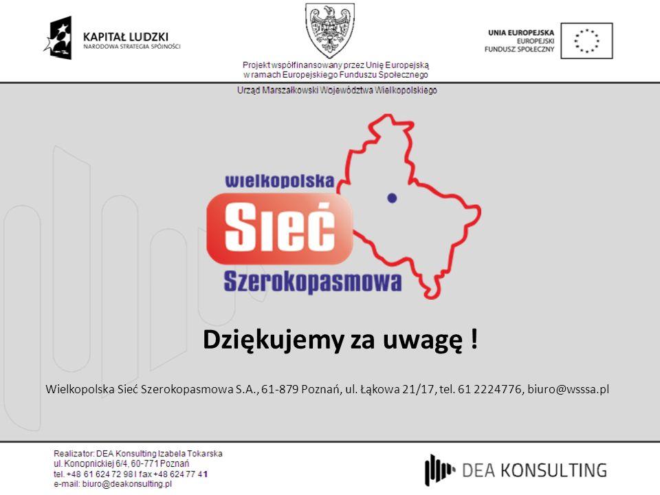 Dziękujemy za uwagę . Wielkopolska Sieć Szerokopasmowa S.A., 61-879 Poznań, ul.