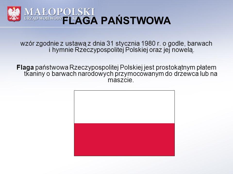 FLAGA PAŃSTWOWA wzór zgodnie z ustawą z dnia 31 stycznia 1980 r. o godle, barwach i hymnie Rzeczypospolitej Polskiej oraz jej nowelą.