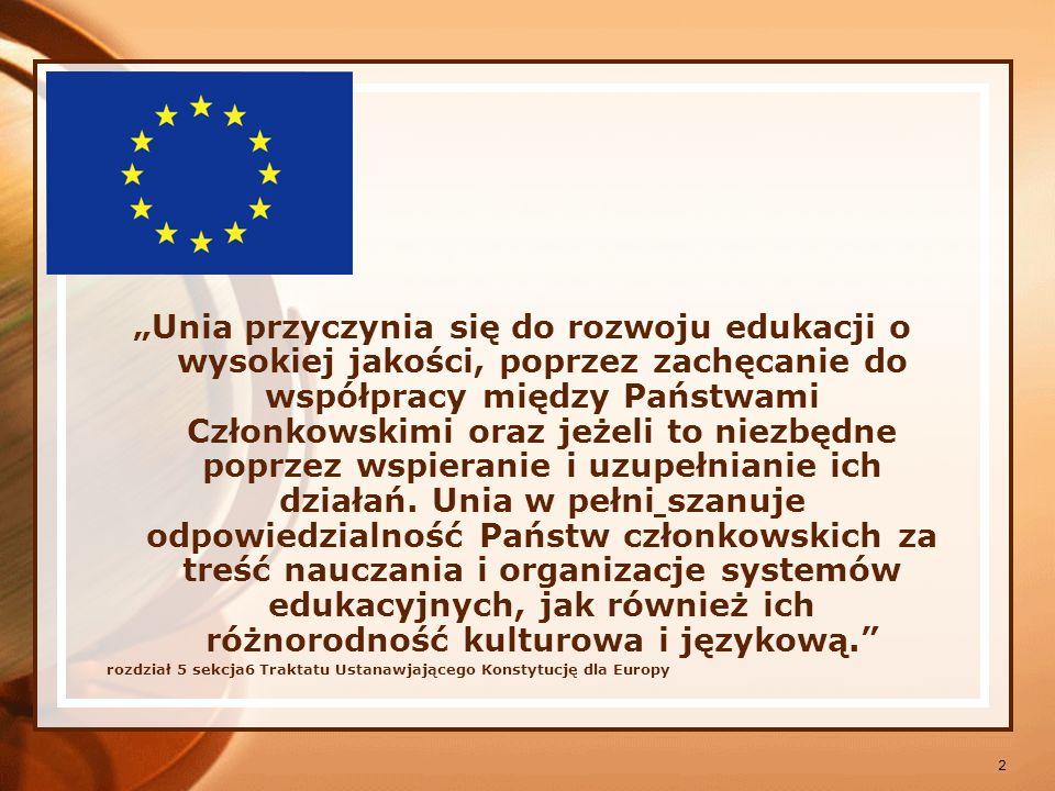 """""""Unia przyczynia się do rozwoju edukacji o wysokiej jakości, poprzez zachęcanie do współpracy między Państwami Członkowskimi oraz jeżeli to niezbędne poprzez wspieranie i uzupełnianie ich działań. Unia w pełni szanuje odpowiedzialność Państw członkowskich za treść nauczania i organizacje systemów edukacyjnych, jak również ich różnorodność kulturowa i językową."""