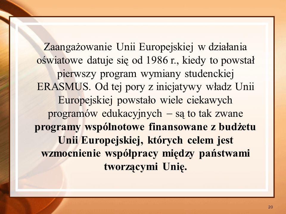 Zaangażowanie Unii Europejskiej w działania oświatowe datuje się od 1986 r., kiedy to powstał pierwszy program wymiany studenckiej ERASMUS.