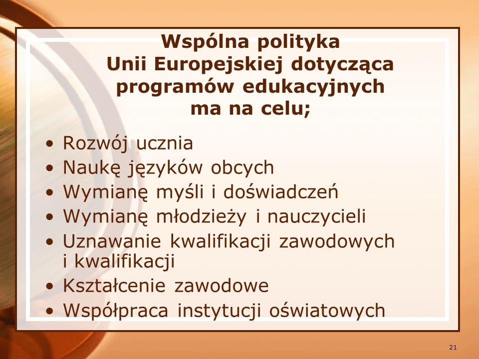 Wspólna polityka Unii Europejskiej dotycząca programów edukacyjnych ma na celu;