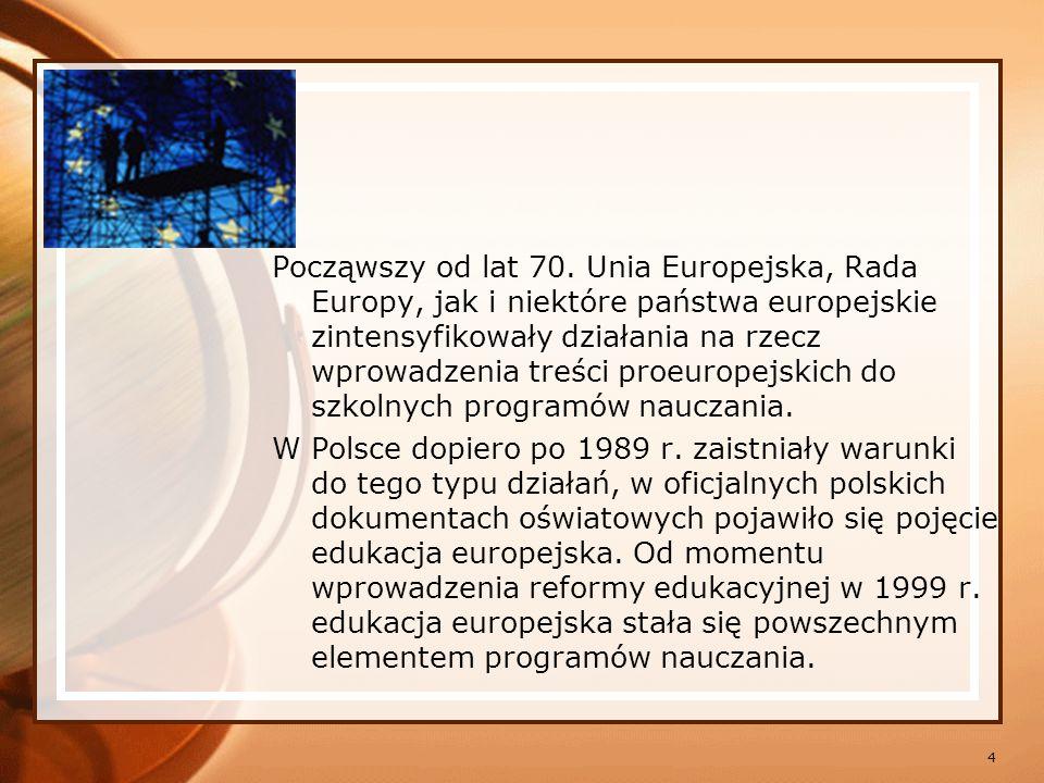 Począwszy od lat 70. Unia Europejska, Rada Europy, jak i niektóre państwa europejskie zintensyfikowały działania na rzecz wprowadzenia treści proeuropejskich do szkolnych programów nauczania.