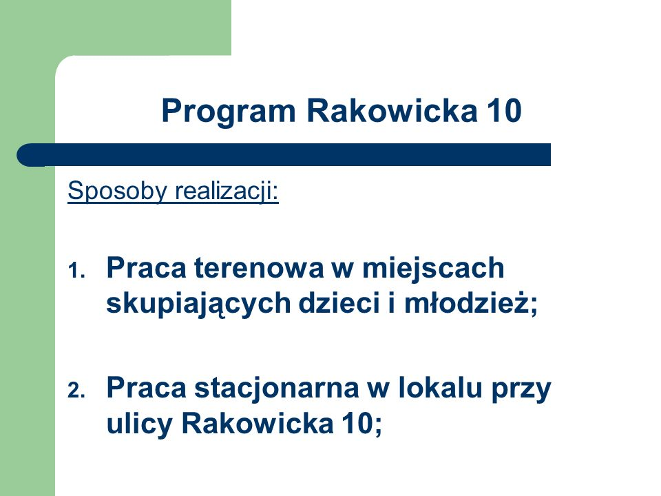 Program Rakowicka 10 Sposoby realizacji: Praca terenowa w miejscach skupiających dzieci i młodzież;