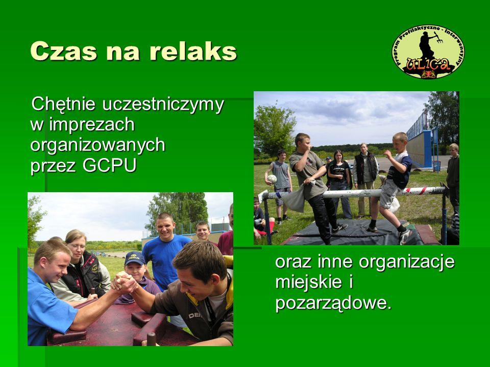 Czas na relaks Chętnie uczestniczymy w imprezach organizowanych przez GCPU.