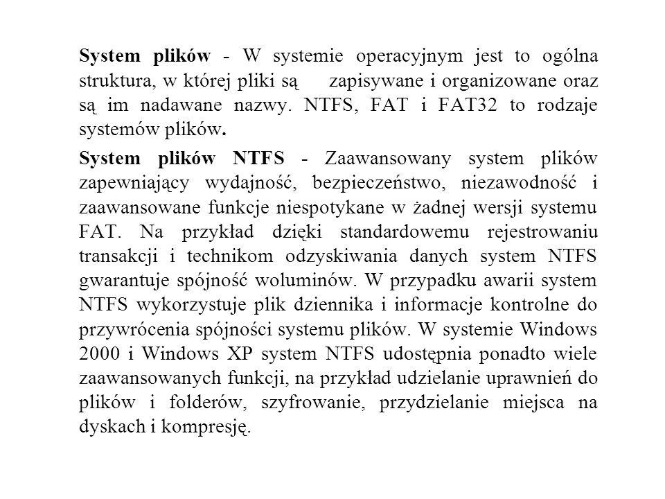 System plików - W systemie operacyjnym jest to ogólna struktura, w której pliki są zapisywane i organizowane oraz są im nadawane nazwy. NTFS, FAT i FAT32 to rodzaje systemów plików.