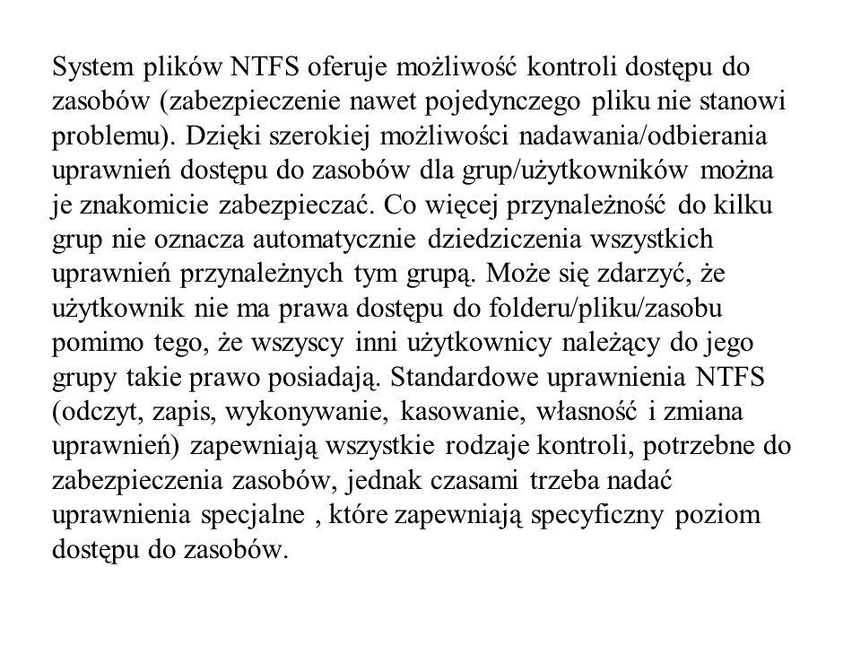 System plików NTFS oferuje możliwość kontroli dostępu do zasobów (zabezpieczenie nawet pojedynczego pliku nie stanowi problemu).
