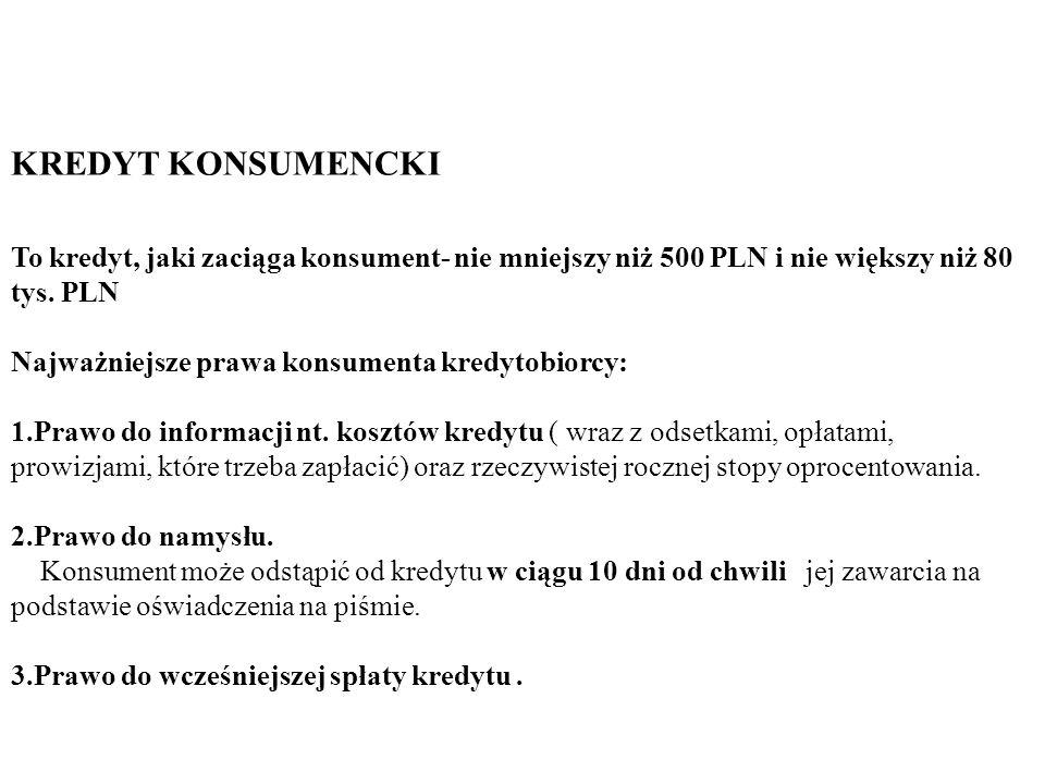 KREDYT KONSUMENCKI To kredyt, jaki zaciąga konsument- nie mniejszy niż 500 PLN i nie większy niż 80 tys. PLN.
