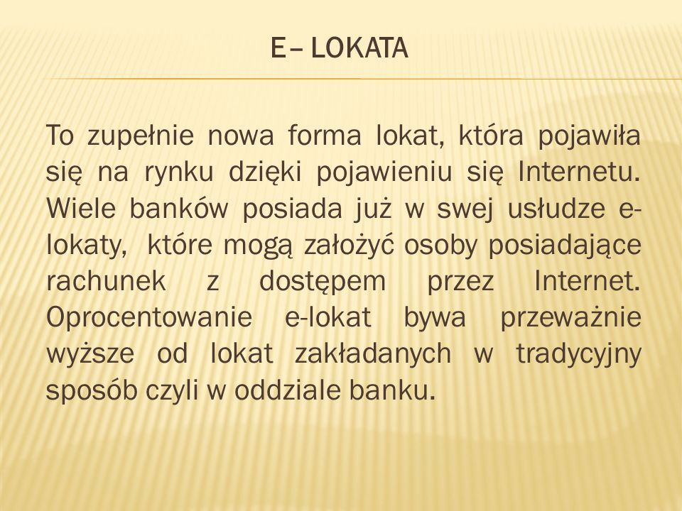 E– LOKATA To zupełnie nowa forma lokat, która pojawiła się na rynku dzięki pojawieniu się Internetu.