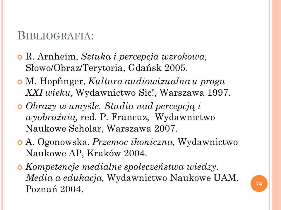 Bibliografia:R. Arnheim, Sztuka i percepcja wzrokowa, Słowo/Obraz/Terytoria, Gdańsk 2005.
