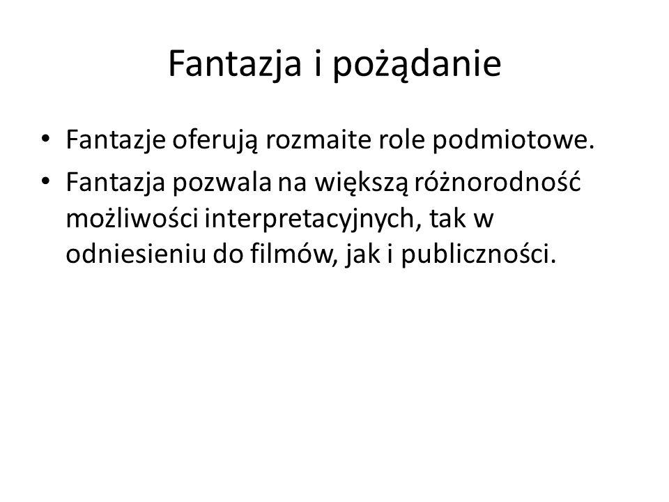 Fantazja i pożądanie Fantazje oferują rozmaite role podmiotowe.