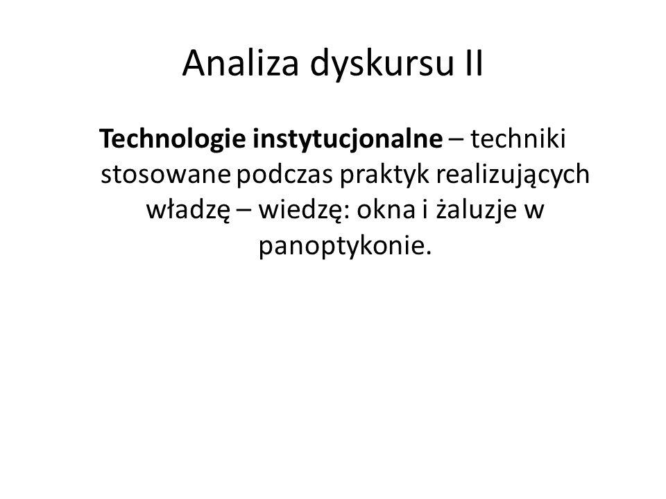 Analiza dyskursu II Technologie instytucjonalne – techniki stosowane podczas praktyk realizujących władzę – wiedzę: okna i żaluzje w panoptykonie.