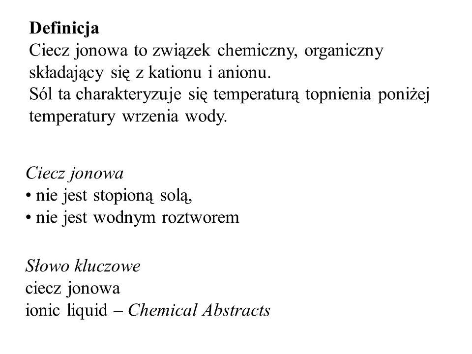 Definicja Ciecz jonowa to związek chemiczny, organiczny składający się z kationu i anionu.