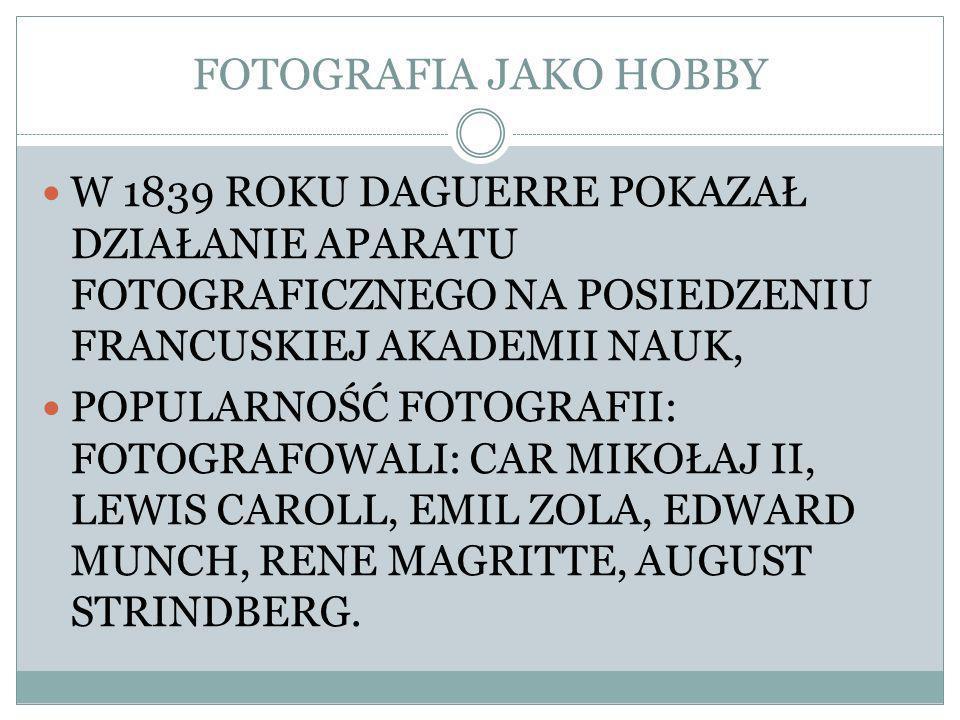 FOTOGRAFIA JAKO HOBBY W 1839 ROKU DAGUERRE POKAZAŁ DZIAŁANIE APARATU FOTOGRAFICZNEGO NA POSIEDZENIU FRANCUSKIEJ AKADEMII NAUK,