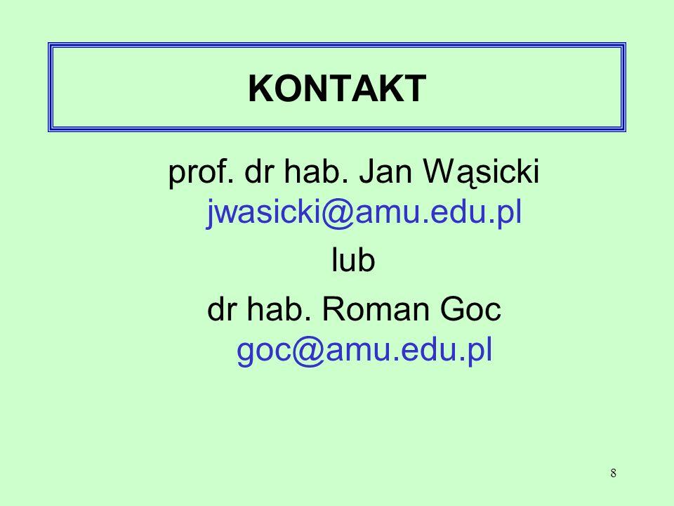 KONTAKT prof. dr hab. Jan Wąsicki jwasicki@amu.edu.pl lub