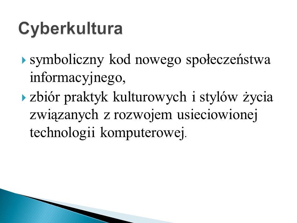 Cyberkultura symboliczny kod nowego społeczeństwa informacyjnego,