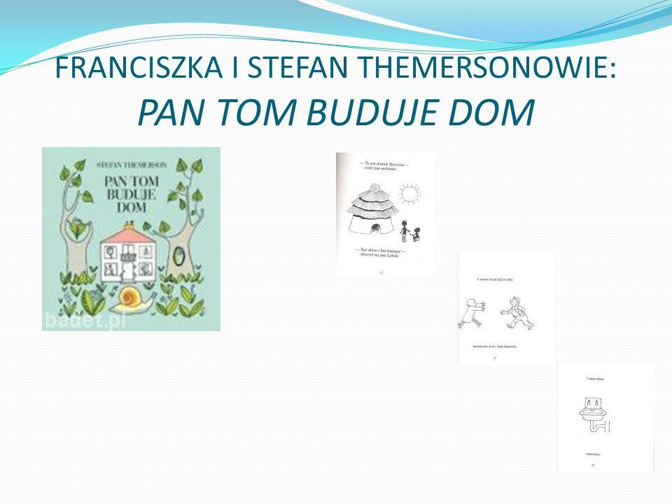 FRANCISZKA I STEFAN THEMERSONOWIE: PAN TOM BUDUJE DOM