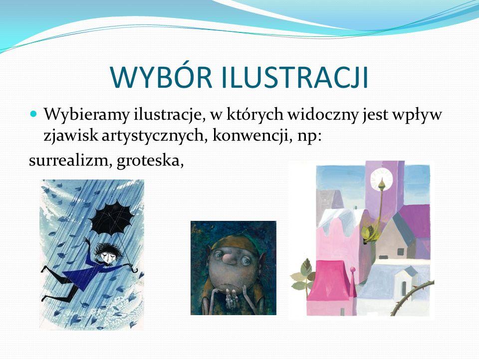WYBÓR ILUSTRACJI Wybieramy ilustracje, w których widoczny jest wpływ zjawisk artystycznych, konwencji, np: