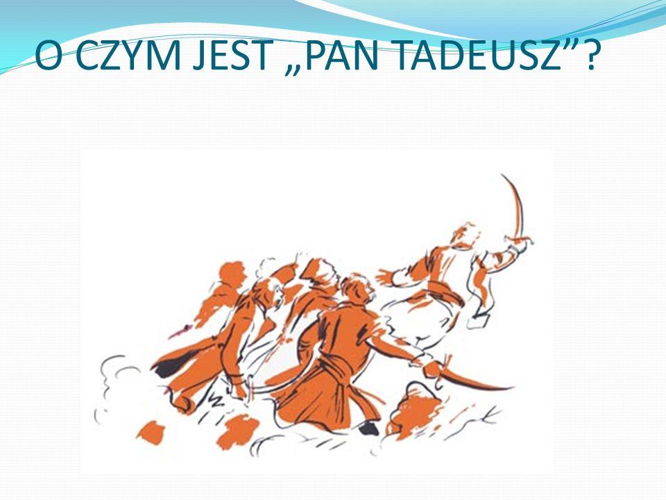"""O CZYM JEST """"PAN TADEUSZ"""
