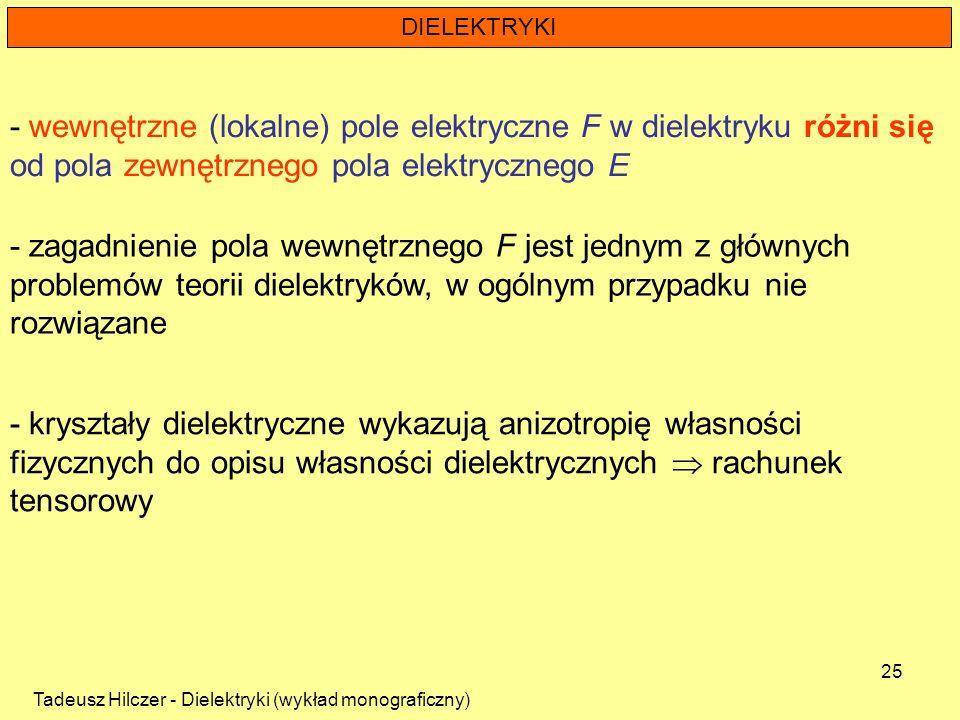 DIELEKTRYKI - wewnętrzne (lokalne) pole elektryczne F w dielektryku różni się od pola zewnętrznego pola elektrycznego E.