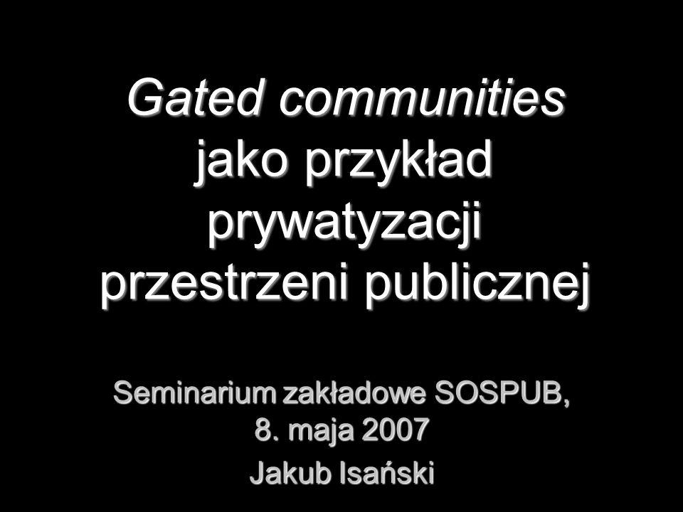 Gated communities jako przykład prywatyzacji przestrzeni publicznej
