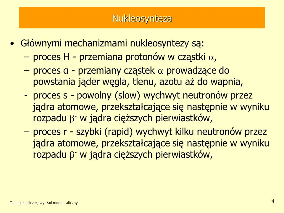 Głównymi mechanizmami nukleosyntezy są:
