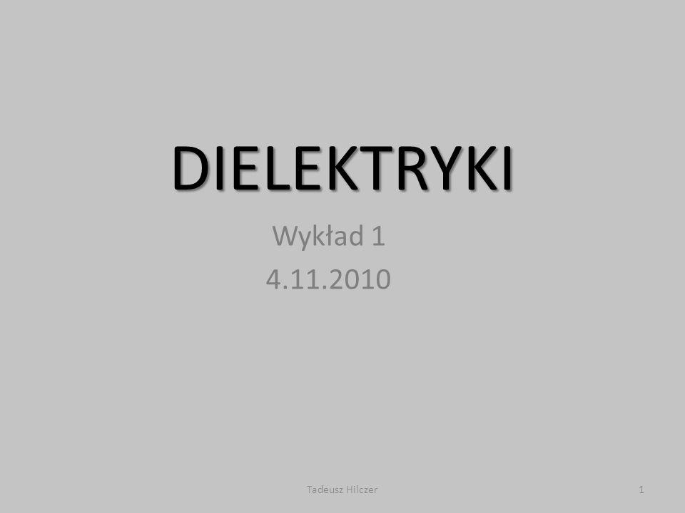 DIELEKTRYKI Wykład 1 4.11.2010 Tadeusz Hilczer