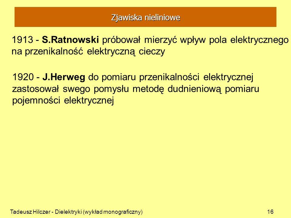 Zjawiska nieliniowe 1913 - S.Ratnowski próbował mierzyć wpływ pola elektrycznego na przenikalność elektryczną cieczy.