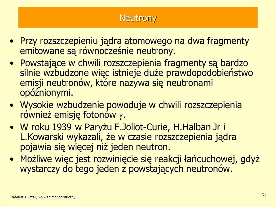 Neutrony Przy rozszczepieniu jądra atomowego na dwa fragmenty emitowane są równocześnie neutrony.