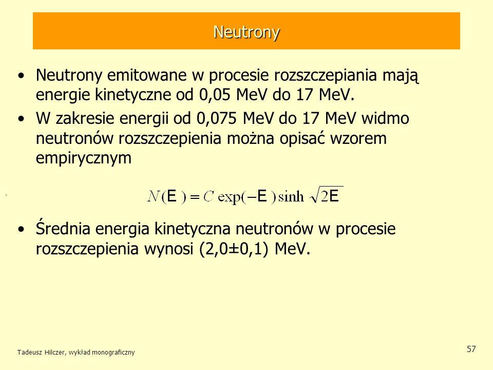 Neutrony Neutrony emitowane w procesie rozszczepiania mają energie kinetyczne od 0,05 MeV do 17 MeV.
